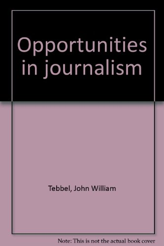 Opportunities in journalism: Tebbel, John William