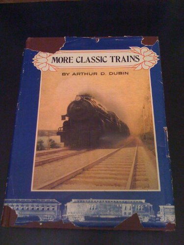 More Classic Trains: Arthur, D. Dubin and k Books Kalmbach: