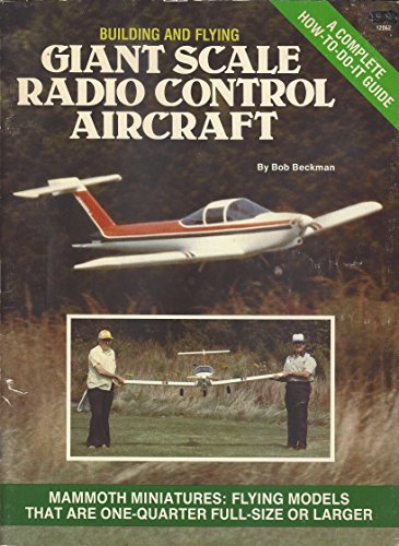 Building and Flying Giant Scale Radio Control Aircraft: Beckman, Bob