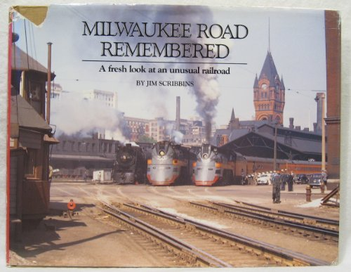 Milwaukee Road Remembered: A Fresh Look at an Unusual Railroad Signed: Scribbins, Jim