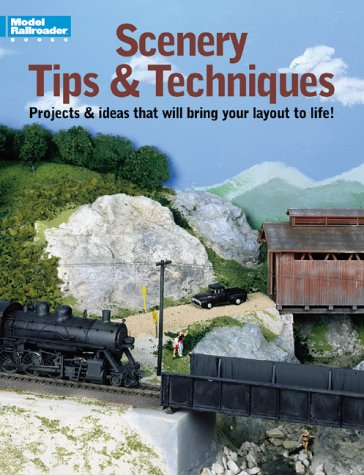 Scenery Tips and Techniques: Projects & Ideas That Will Bring Your Layout to Life! (Model ...