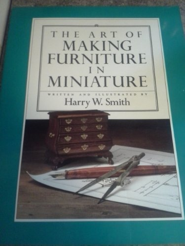 9780890241592: The Art of Making Furniture in Miniature