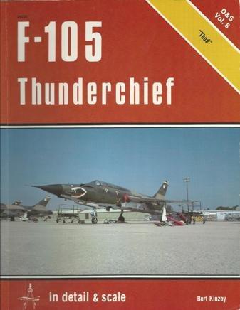 F-105 Thunderchief in Detail & Scale - D & S Vol. 8: Kinzey, Bert