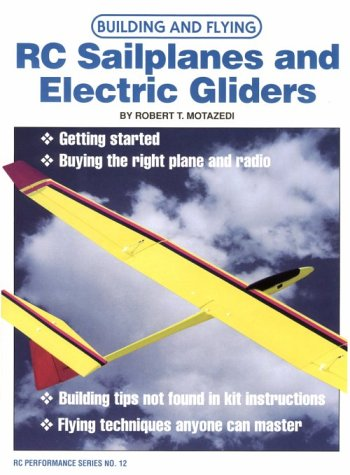 Building and Flying RC Sailplanes and Electric Gliders (Rc Performance Series): Motazedi, Robert