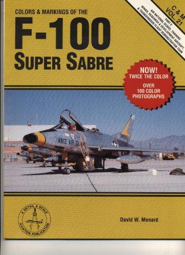 Colors & Markings of the F-100 Super Sabre, Part 2 - C&M Vol. 21: Menard, David W.