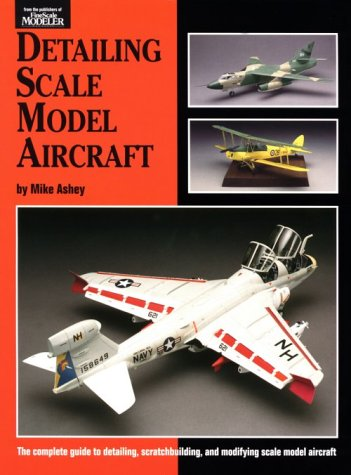 Detailing Scale Model Aircraft (Scale Modeling Handbook,: Michael Ashey