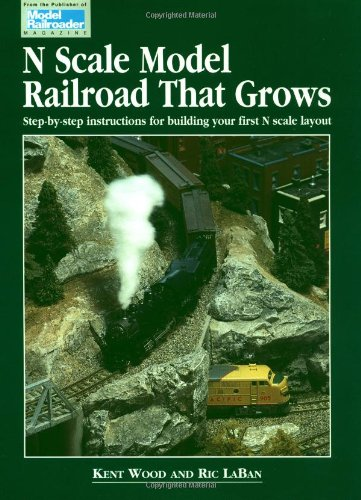 9780890242230: N Scale Model Railroad That Grows: Step-By-Step Instructions for Building Your First N Scale Layout (Model Railroader)