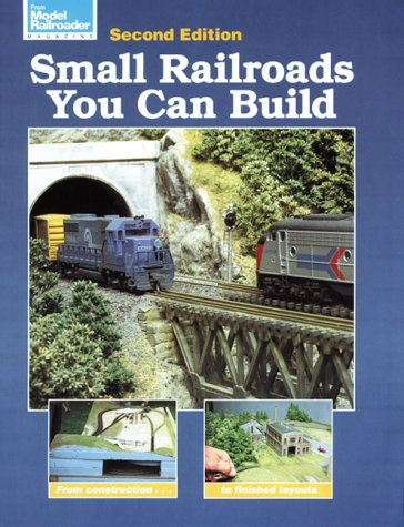 Small Railroads You Can Build (Model Railroader): Johnson, Kent J.