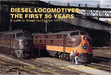 Diesel Locomotives:The First 50 Years: A Guide to Diesels Built Before 1972: Marre, Louis A.