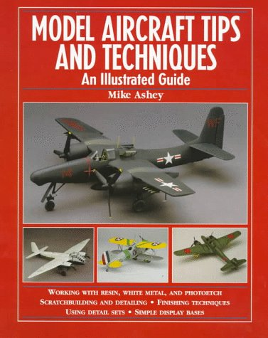 9780890242667: Model Aircraft Tips and Techniques: An Illustrated Guide