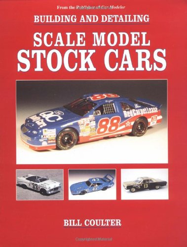 Building and Detailing Scale Model Stock Cars: Coulter, Bill