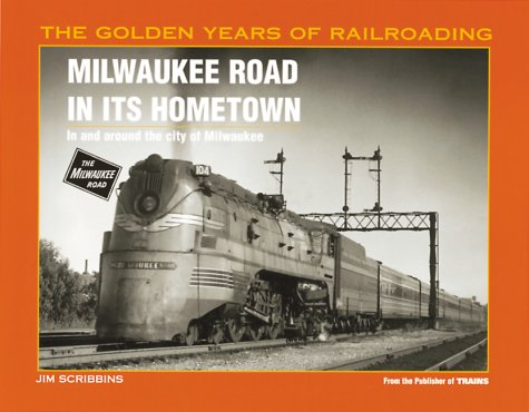 Milwaukee Road in Its Hometown: In and: Scribbins, Jim