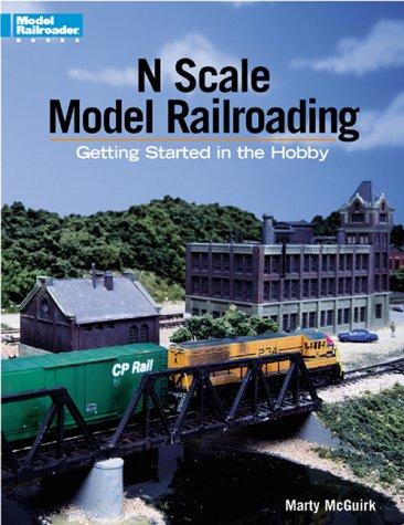 9780890243473: N Scale Model Railroading: Getting Started in the Hobby (Model Railroader Books)