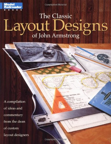 9780890244173: The Classic Layout Designs of John Armstrong: A Compilation of Ideas and Commentary from the Dean of Custom Layout Designers (Model Railroader Series)