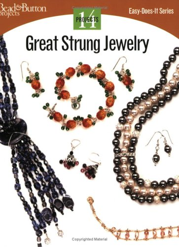 Great Strung Jewelry: 14 Projects (Easy-Does-It): Bead & Button Editors