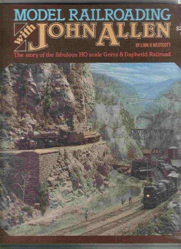 9780890245590: Model Railroading With John Allen: The Story of the Fabulous HO Scale Gorre & Daphetid Railroad
