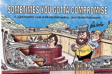 9780890245644: Sometimes You Gotta Compromise: A Light-Hearted Look at Model Railroading...and Model Railroaders