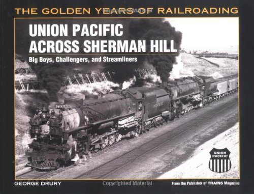 9780890245705: Union Pacific Across Sherman Hill: Big Boys, Challengers, and Streamliners (Golden Years of Railroading)