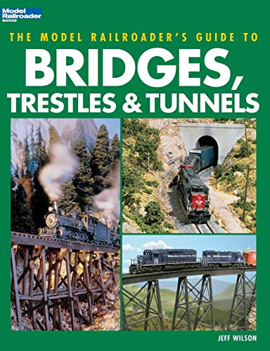 9780890245965: The Model Railroader's Guide to Bridges, Trestles & Tunnels