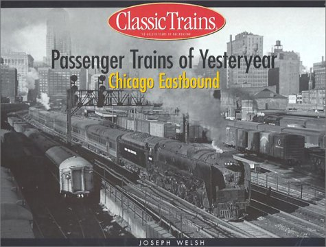 9780890246023: Passenger Trains of Yesteryear: Chicago Eastbound (Golden Years of Railroading)