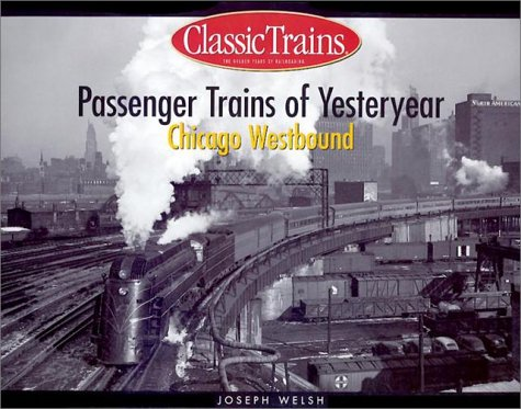 9780890246030: Passenger Trains of Yesteryear: Chicago Westbound (Golden Years of Railroading)