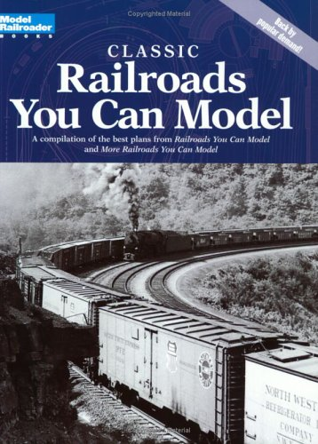 Classic Railroads You Can Model: A compilation of the best plans from 'Railroads You Can Model...