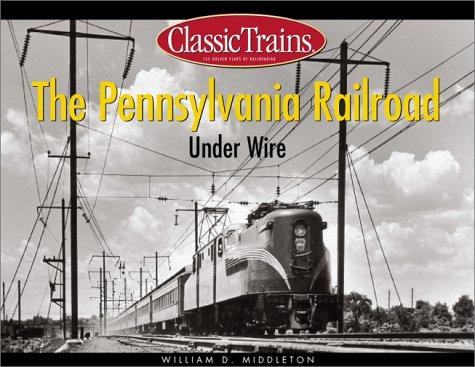 9780890246177: The Pennsylvania Railroad Under Wire (Classic Trains)