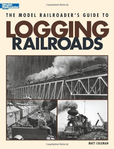 9780890247020: The Model Railroader's Guide to Logging Railroads
