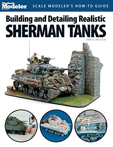 Building and Detailing Realistic Sherman Tanks (Finescale Modeler Books): Jim Wechsler