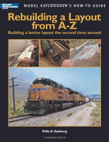 9780890248171: Rebuilding a Layout from A-Z: Building a Better Layout the Second Time Around (Model Railroader's How-to Guide)