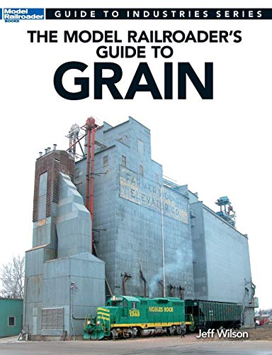 9780890249444: The Model Railroader's Guide to Grain (Guide to Industries)