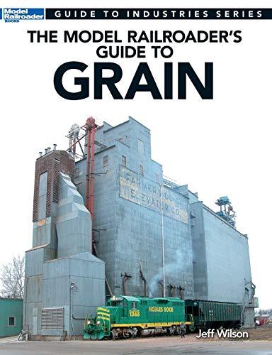 9780890249444: The Model Railroader's Guide to Grain