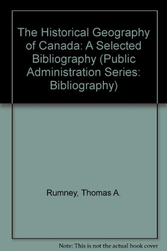 The Historical Geography of Canada: A Selected: Rumney, Thomas A.