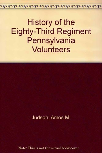 History of the Eighty-Third Regiment Pennsylvania Volunteers: Judson, Amos M.