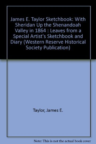 9780890293096: James E. Taylor Sketchbook: With Sheridan Up the Shenandoah Valley in 1864 : Leaves from a Special Artist's Sketchbook and Diary (Western Reserve Historical Society Publication)