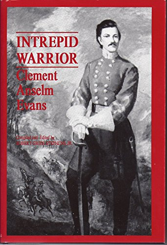 9780890295403: Intrepid Warrior: Clement Anselm Evans Confederate General from Georgia : Life, Letters, and Diaries of the War Years