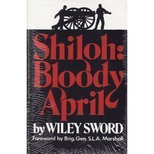 Shiloh: Bloody April (9780890297704) by Wiley Sword