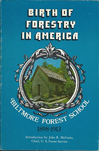 The Birth of Forestry in America Biltmore Forest School 1898-1913: Schenck, Carl Alwin / Ovid ...