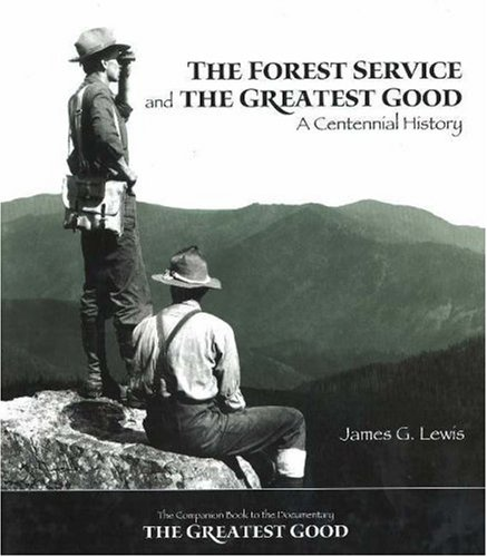 9780890300664: The Forest Service and the Greatest Good: A Centennial History