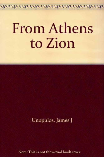 From Athens to Zion: Unopulos, James J.