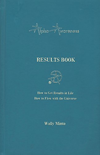 The Results Book (Alpha Awareness) - How to Get Results in Life, How to Flow with the Universe: ...
