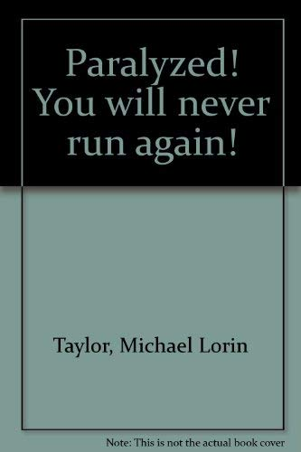 Paralyzed! You will never run again!: Michael Lorin Taylor