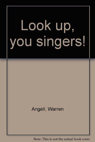 Look Up, You Singers!: Angell, Warren