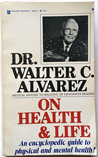 Dr. Walter C. Alvarez on health & life: Alvarez, Walter C