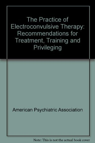 The Practice of Electroconvulsive Therapy: Recommendations for: American Psychiatric Association.