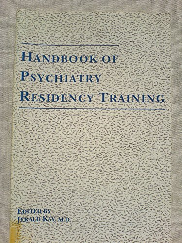 Handbook of Psychiatry Residency Training: Kay, Jerald; Kay, Jerald Ed.