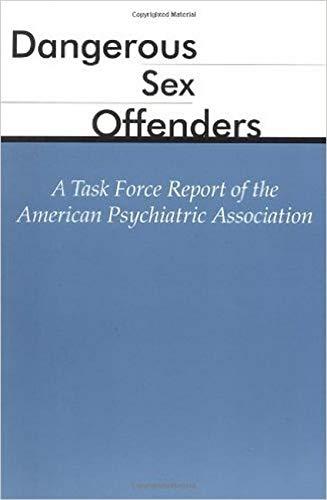 Dangerous Sex Offenders: A Task Force Report: American Psychiatric Association