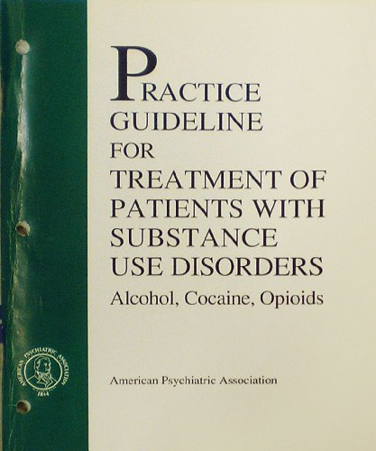 9780890423035: Practice Guideline for the Treatment of Patients With Substance Use Disorders: Alcohol, Cocaine, Opioids (American Psychiatric Association Practice Guidelines)
