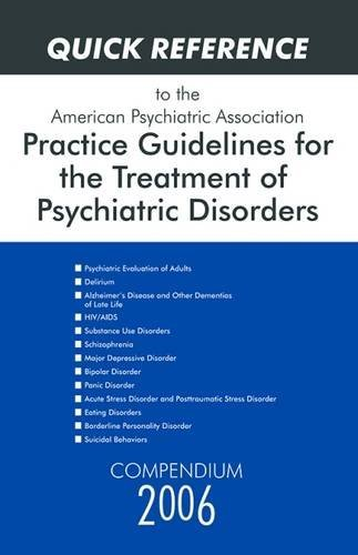9780890423820: Quick Reference to the American Psychiatric Association Practice Guidelines for the Treatment of Psychiatric Disorders: Compendium 2006