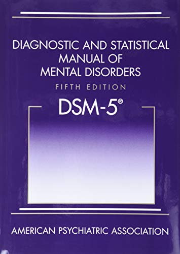 Diagnostic and Statistical Manual of Mental Disorders, Fifth Edition (DSM-5(TM)): American ...
